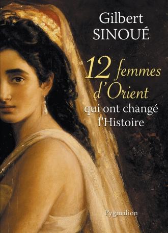 12 femmes d'Orient qui ont changé l'Histoire